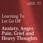 Anxiety, Anger, Pain, Grief and Heavy Thoughts