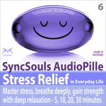 Stress Relief in Everyday Life - Master stress, breathe deeply, gain strength with deep relaxation - SyncSouls