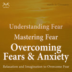 Understanding Fear - Mastering Fear - Overcoming Fears & Anxiety
