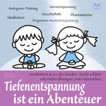 Tiefenentspannung ist ein Abenteuer - Meditation & Co. für Kinder
