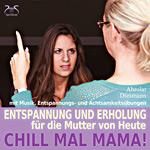 Chill Mal Mama! Entspannung und Erholung für die Mutter von Heute